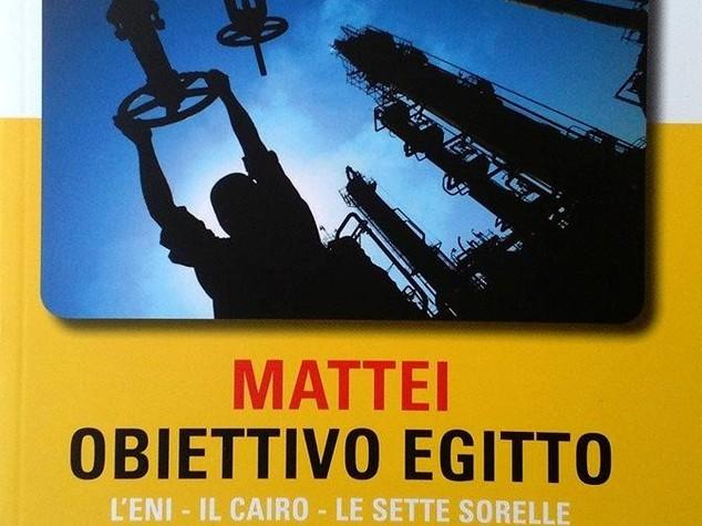Mattei, obiettivo Egitto: libro ripercorre origini sodalizio Eni