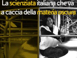 La scienziata italiana che va a caccia della materia oscura