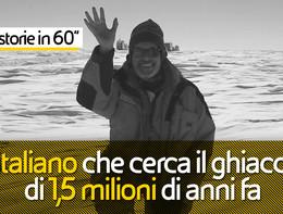 L'italiano che cerca il ghiaccio di un 1,5 milioni di anni fa