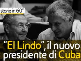 """Storie in 60"""" - """"El Lindo"""", il nuovo presidente di Cuba"""