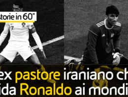 L'ex pastore iraniano che sfida Cristiano Ronaldo ai mondiali