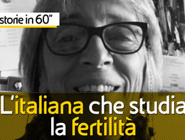 Storie in 60 secondi. L'italiana che studia la fertilità