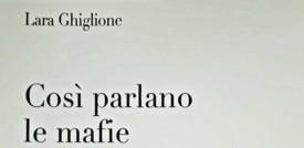 """""""Così parlano le mafie"""", il viaggio di Lara Ghiglione nellinguaggio mafiosi"""